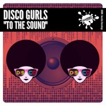 Disco Gurls &#ff7dee; To The Sound